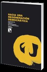 Hacia una regeneración democrática. Propuestas para la supervivencia de la democracia. octubre 2013 http://www.catarata.org/libro/mostrar/id/886